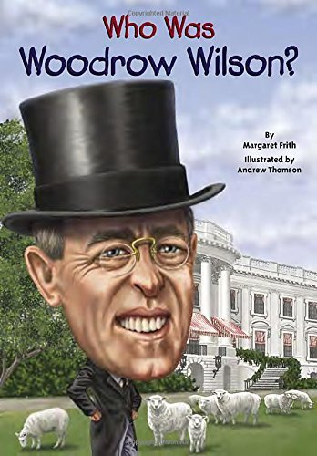 Margaret Frith Who Was Woodrow Wilson?