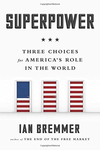 Ian Bremmer Superpower Three Choices For America's Role In The World