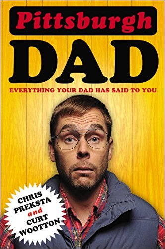 Chris Preksta Pittsburgh Dad Everything Your Dad Has Said To You