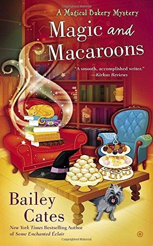 Bailey Cates Magic And Macaroons A Magical Bakery Mystery