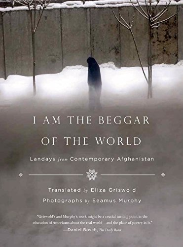 Eliza Griswold I Am The Beggar Of The World Landays From Contemporary Afghanistan