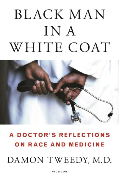 Damon Tweedy Black Man In A White Coat A Doctor's Reflections On Race And Medicine