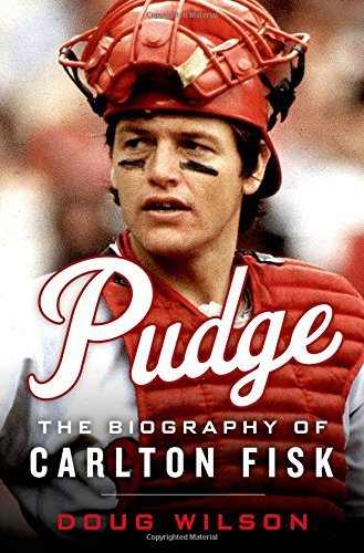 Doug Wilson Pudge The Biography Of Carlton Fisk