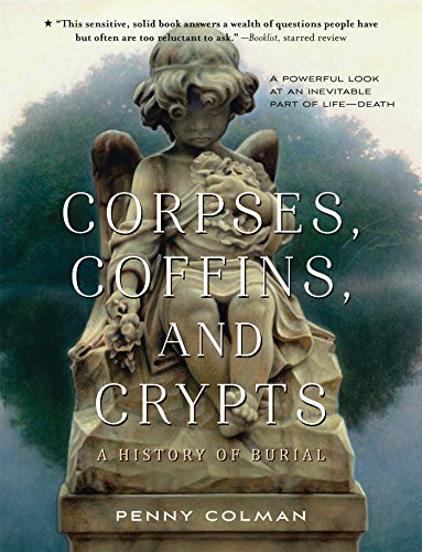 Penny Colman Corpses Coffins And Crypts A History Of Burial