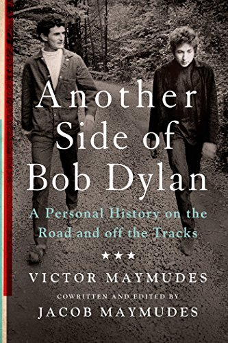 Victor Maymudes Another Side Of Bob Dylan A Personal History On The Road And Off The Tracks