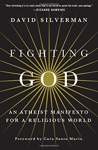 David Silverman Fighting God An Atheist Manifesto For A Religious World