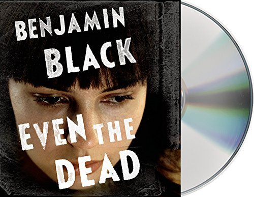 Benjamin Black Even The Dead