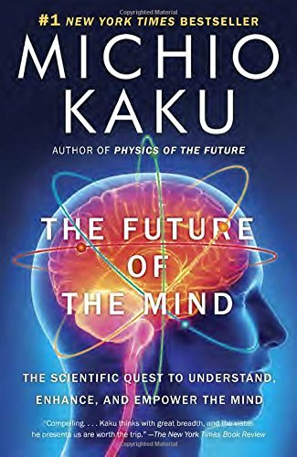 Michio Kaku The Future Of The Mind The Scientific Quest To Understand Enhance And