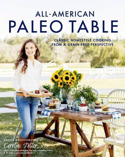 Caroline Potter All American Paleo Table Classic Homestyle Cooking From A Grain Free Persp