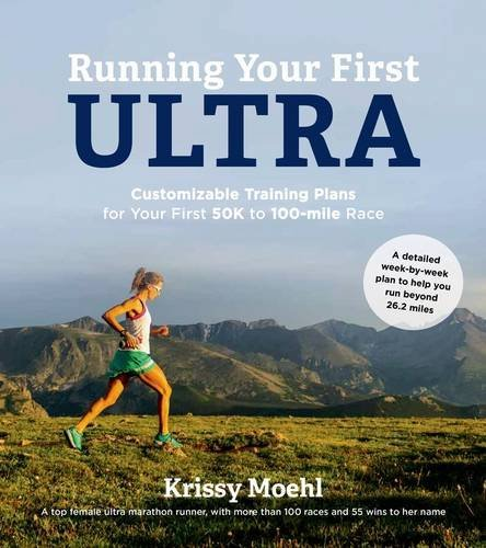 Krissy Moehl Running Your First Ultra Customizable Training Plans For Your First 50k To
