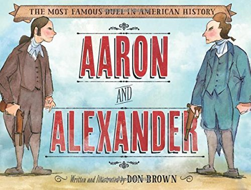Don Brown Aaron And Alexander The Most Famous Duel In American History