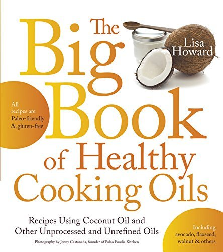 Lisa Howard The Big Book Of Healthy Cooking Oils Recipes Using Coconut Oil And Other Unprocessed A