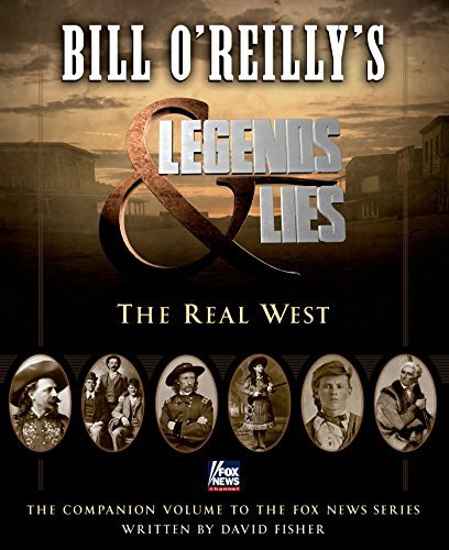 David Fisher Bill O'reilly's Legends And Lies The Real West