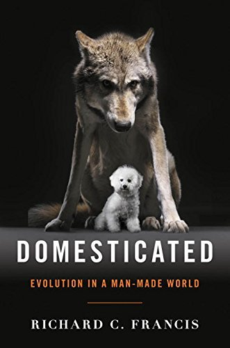 Richard C. Francis Domesticated Evolution In A Man Made World