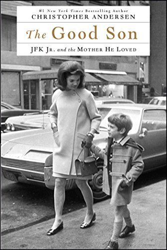 Christopher Andersen The Good Son Jfk Jr. And The Mother He Loved