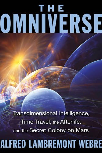 Alfred Lambremont Webre The Omniverse Transdimensional Intelligence Time Travel The A 0002 Edition;
