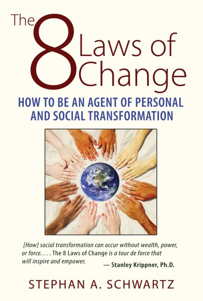 Stephan A. Schwartz The 8 Laws Of Change How To Be An Agent Of Personal And Social Transfo
