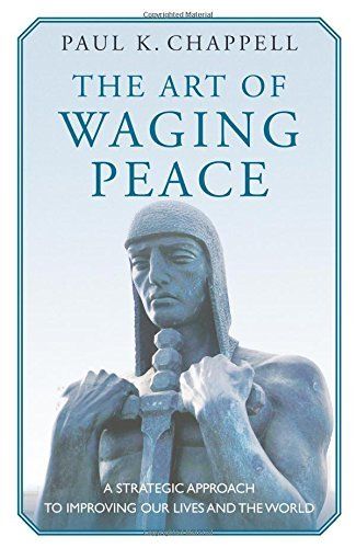 Paul K. Chappell The Art Of Waging Peace A Strategic Approach To Improving Our Lives And T