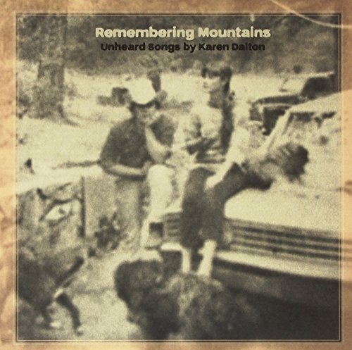 Karen Tribute Dalton Remembering Mountains Unheard Remembering Mountains Unheard Songs By Karen Dalt