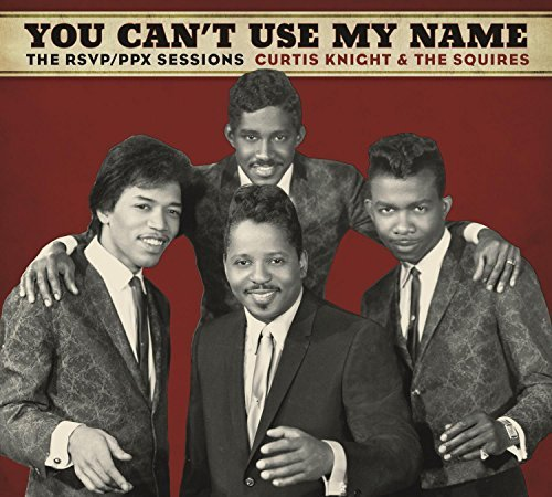 Curtis Knight & The Squires Feat. Jimi Hendrix You Can't Use My Name