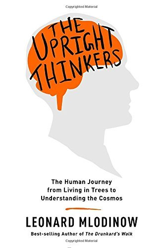 Leonard Mlodinow The Upright Thinkers The Human Journey From Living In Trees To Underst