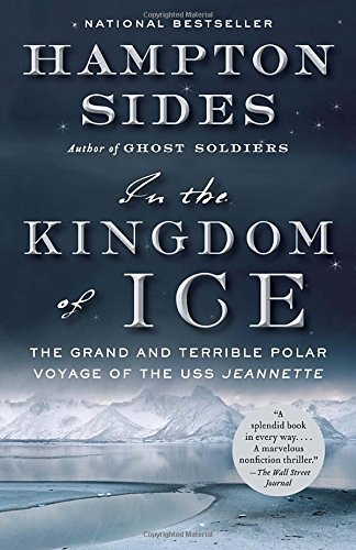 Hampton Sides In The Kingdom Of Ice The Grand And Terrible Polar Voyage Of The Uss Je