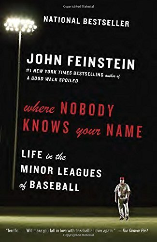 John Feinstein Where Nobody Knows Your Name Life In The Minor Leagues Of Baseball