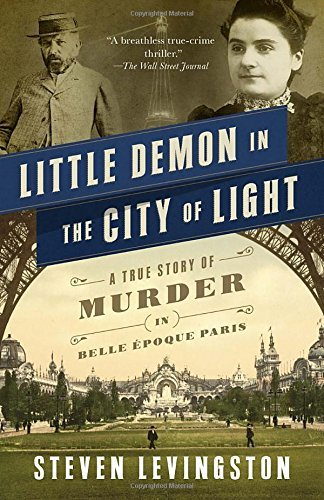 Steven Levingston Little Demon In The City Of Light A True Story Of Murder In Belle Epoque Paris