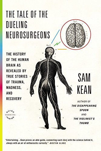 Sam Kean The Tale Of The Dueling Neurosurgeons The History Of The Human Brain As Revealed By Tru