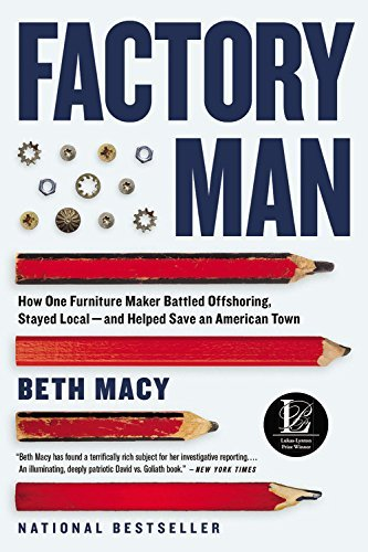 Beth Macy Factory Man How One Furniture Maker Battled Offshoring Staye