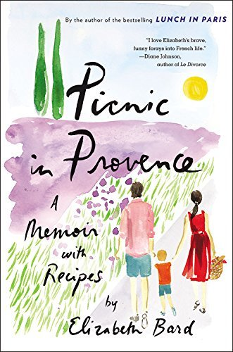 Elizabeth Bard Picnic In Provence A Memoir With Recipes