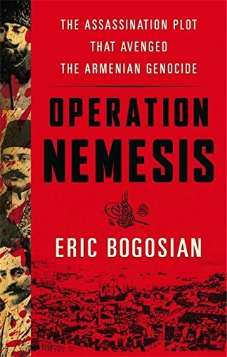 Eric Bogosian Operation Nemesis The Assassination Plot That Avenged The Armenian