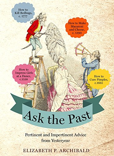 Elizabeth P. Archibald Ask The Past Pertinent And Impertinent Advice From Yesteryear
