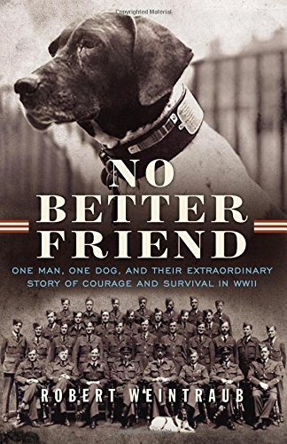 Robert Weintraub No Better Friend One Man One Dog And Their Extraordinary Story O