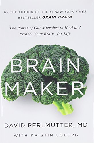 David Perlmutter Brain Maker The Power Of Gut Microbes To Heal And Protect You