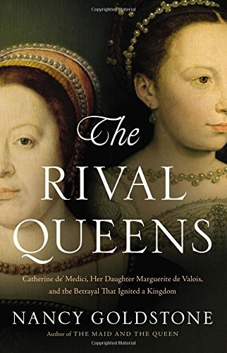 Nancy Goldstone The Rival Queens Catherine De' Medici Her Daughter Marguerite De