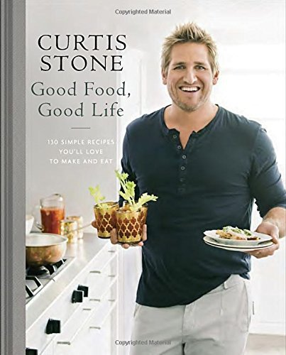 Curtis Stone Good Food Good Life 130 Simple Recipes You'll Love To Make And Eat