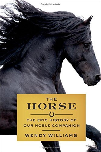 Wendy Williams The Horse The Epic History Of Our Noble Companion