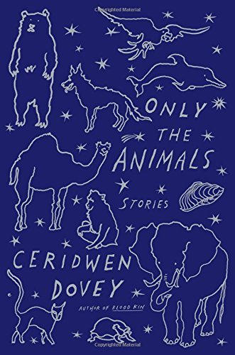 Ceridwen Dovey Only The Animals Stories