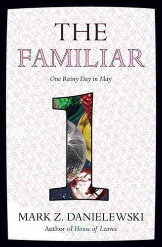 Mark Z. Danielewski The Familiar Volume 1 One Rainy Day In May