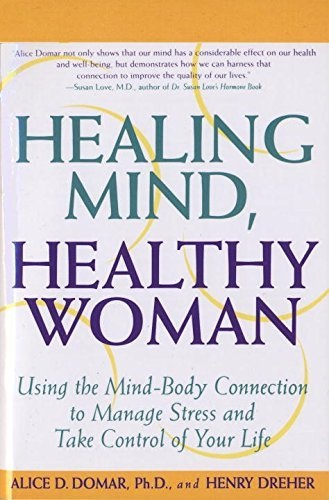 Alice D. Domar Healing Mind Healthy Woman Using The Mind Body Connection To Manage Stress A