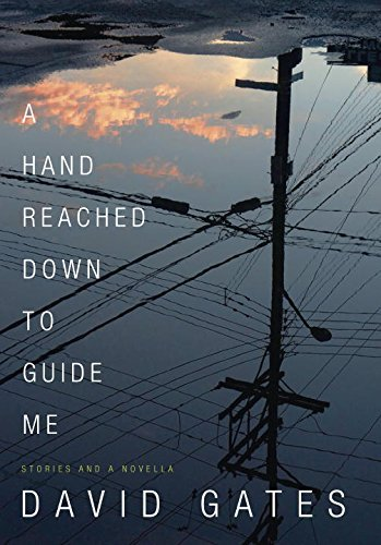 David Gates A Hand Reached Down To Guide Me Stories And A Novella
