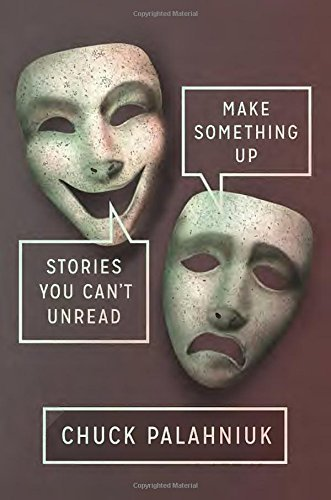 Chuck Palahniuk Make Something Up Stories You Can't Unread