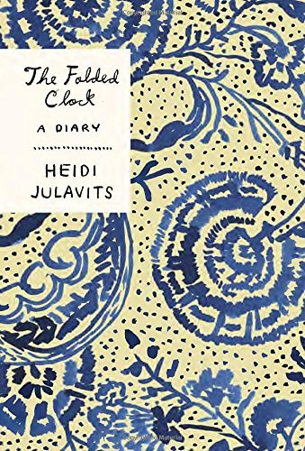 Heidi Julavits The Folded Clock A Diary