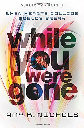 Amy K. Nichols While You Were Gone (duplexity Part Ii)
