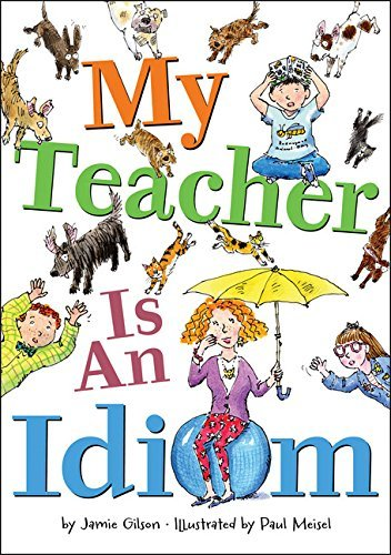 Jamie Gilson My Teacher Is An Idiom
