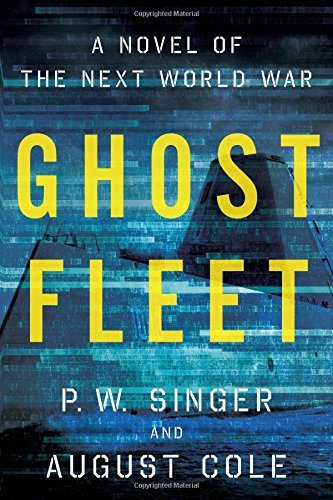 P. W. Singer Ghost Fleet A Novel Of The Next World War