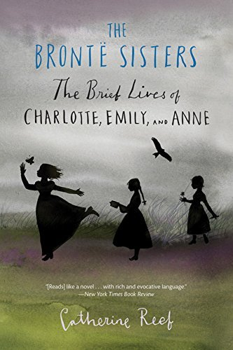 Catherine Reef The Bronte Sisters The Brief Lives Of Charlotte Emily And Anne