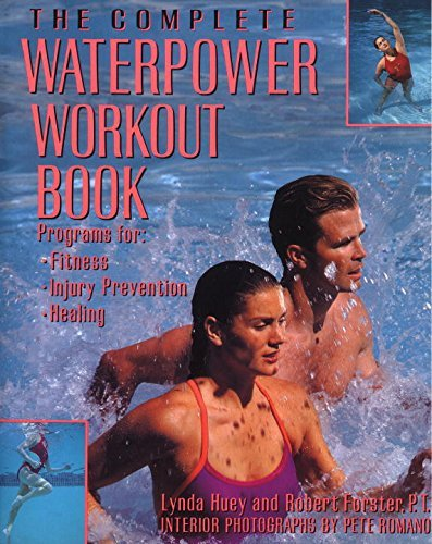 Lynda Huey The Complete Waterpower Workout Book Programs For Fitness Injury Prevention And Heal
