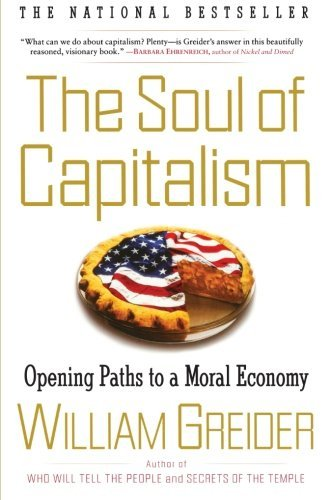 William Greider The Soul Of Capitalism Opening Paths To A Moral Economy